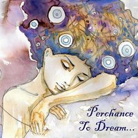 Perchance to Dream...Relaxing Instrumental Music for Sleep & Meditation — сборник