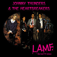 L.A.M.F. - the lost '77 mixes — Johnny Thunders, Billy Rath, Walter Lure, Jerry Nolan, The Heartbreakers, Johnny Thunders & The Heartbreakers