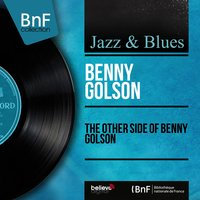 The Other Side of Benny Golson — Benny Golson, Curtis Fuller, Philly Joe Jones, Barry Harris, Jymie Merritt