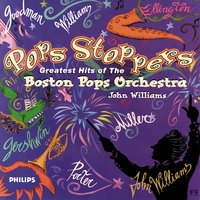 Pops Stoppers — John Towner Williams, John Williams, The Boston Pops Orchestra