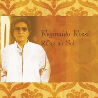 Luz do Sol — Reginaldo Rossi