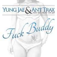Fuck Buddy (feat. Big Russ) — Yung Jae   & Ant Trax