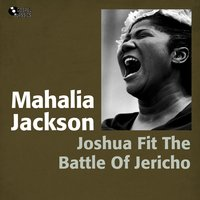 Joshua Fit the Battle of Jericho — Mahalia Jackson