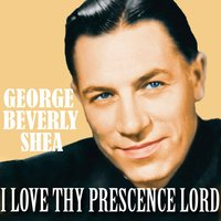 I Love Thy Prescence Lord — George Beverly Shea