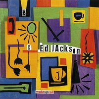 Ed Jackson - Wake Up Call — Clark Gayton, Ed Jackson, Dave Jackson, Steve Johns, Tom Varner, James Zollar
