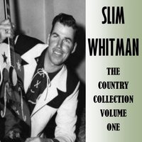 The Country Collection Volume One — Slim Whitman