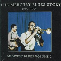 The Mercury Blues Story (1945-1955) - Midwest Blues, Vol. 2 — сборник