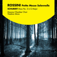 Rossini: Petite Messe Solennelle - Schubert: Mass No. 2 in G Major — Moscow Chamber Choir