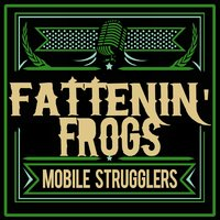 Fattenin' Frogs — Mobile Strugglers