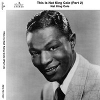 This Is Nat King Cole, Pt. 2 — Nat King Cole