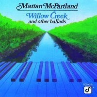 Willow Creek And Other Ballads — Marian McPartland