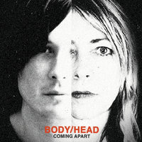 Coming Apart — Body, Head
