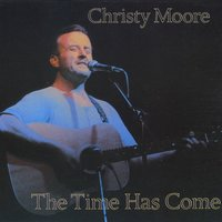 The Time Has Come — Christy Moore