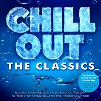 Chill Out - The Classics - The Greatest Ever Chilled Lounge - Perfect Ibiza Poolside Bargrooves for Beach Parties, BBQ's, Cocktails & Summer Lounging — Chilled Legends