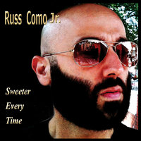 Sweeter Every Time — Russ Como Jr