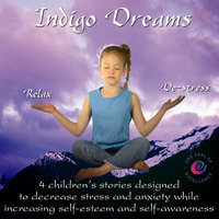 Indigo Dreams: Relaxation and Stress Management Bedtime Stories for Children, Improve Sleep, Manage Stress and Anxiety (Indigo D — Lori Lite