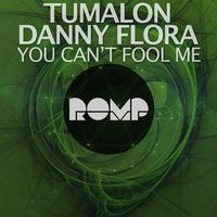 You Can't Fool Me — Tumalon, Danny Flora
