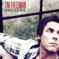 You Weren't In Love With Me — Tim Freedman