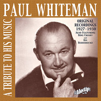 Paul Whiteman: A Tribute To His Music — Bing Crosby, Bix Beiderbecke, Paul Whiteman and His Orchestra, Frankie Trumbauer