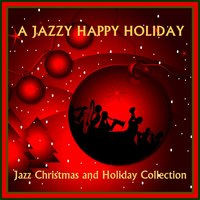 A Jazzy Happy Holiday - Jazz Christmas and Holiday Collection — сборник