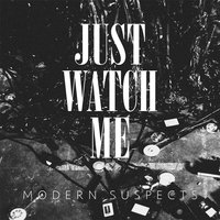 Just Watch Me — Modern Suspects