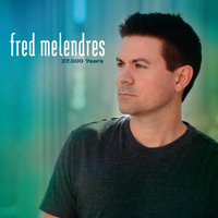 37,000 Years — Fred Melendres