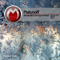 Snow Melts in Your Hands — Platunoff