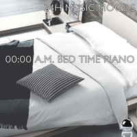 24H Music Moods: 00:00 A.M. Bed Time Piano — сборник
