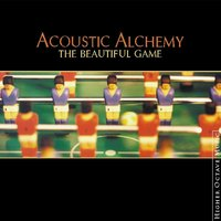 The Beautiful Game — Acoustic Alchemy