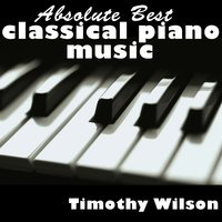 Absolute Best Classical Piano Music — Timothy Wilson