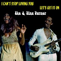 I Can't Stop Loving You — IKE & Tina Turner