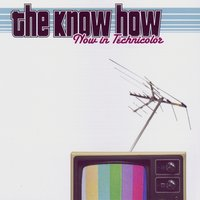 Now in Technicolor — The Know How