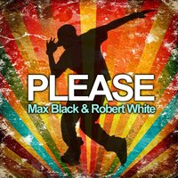 Please — Maxblack, Robert White, Max Black