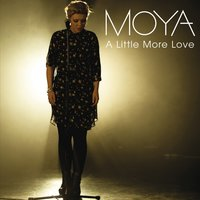 A Little More Love — Moya