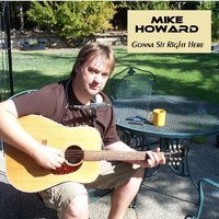 Gonna Sit Right Here — Mike Howard