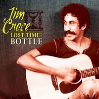 Lost Time in a Bottle — Jim Croce