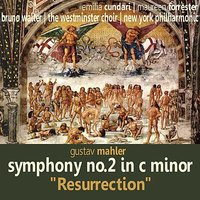 "Mahler: Symphony No. 2 in C Minor - ""Resurrection"" — Густав Малер, Bruno Walter, Maureen Forrester, The New York Philharmonic, The Westminster Choir, Emilia Cundari"