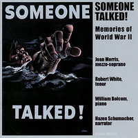 Someone Talked! - Memories of World War II — Robert White, William Bolcom, Joan Morris, Hazen Schumacher