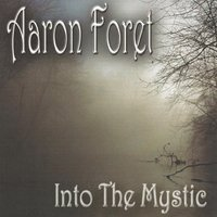 Into the Mystic — Aaron Foret