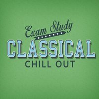 Exam Study: Classical Chill Out — Exam Study Classical Music Chill Out, Exam Study Music Academy, Estudio y Musica Specialists, Estudio y Musica Specialists|Exam Study Classical Music Chill Out|Exam Study Music Academy