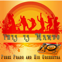 This Is Mambo — Perez Prado and his Orchestra