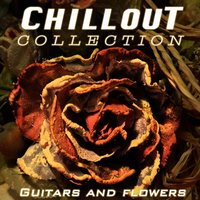 Chillout Collection: Guitars and Flowers — сборник
