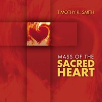 Mass of the Sacred Heart (Expanded Recording) — Timothy R. Smith