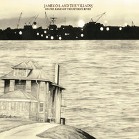 On the Banks of the Detroit River — James O-L and the Villains