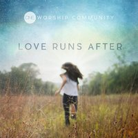 Love Runs After — One Worship Community
