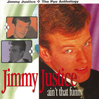 Ain't That Funny: The Pye Anthology — Jimmy Justice