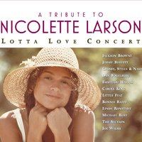 A Tribute To Nicolette Larson: Lotta Love Concert — A Tribute To Nicolette Larson: Lotta Love Concert