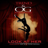 Look at Her (feat. Sgt.B & Yung Nation) — Trend, Yung Nation, Og Knowledge, Sgt.B
