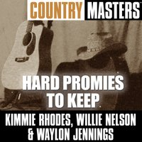 Country Masters: Hard Promies To Keep — Kimmie Rhodes, Willie Nelson and Waylon Jennings