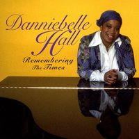 Remembering The Times — Danniebelle Hall